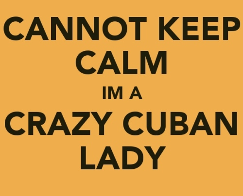 cannot-keep-calm-im-a-crazy-cuban-lady